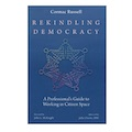 Book Review by Tom Dewar: Cormac Russell, Rekindling Democracy: A Professional's Guide to Working in Citizen Space