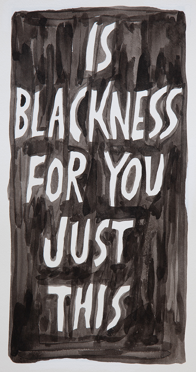 "White text on black watercolor background reading ""IS BLACKNESS FOR YOU JUST THIS"""