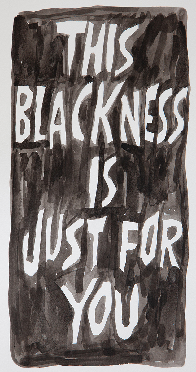 "White text on black watercolor background reading ""THIS BLACKNESS IS JUST FOR YOU"""