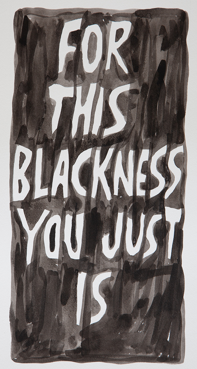 "White text on black watercolor background reading ""FOR THIS BLACKNESS YOU JUST IS"""