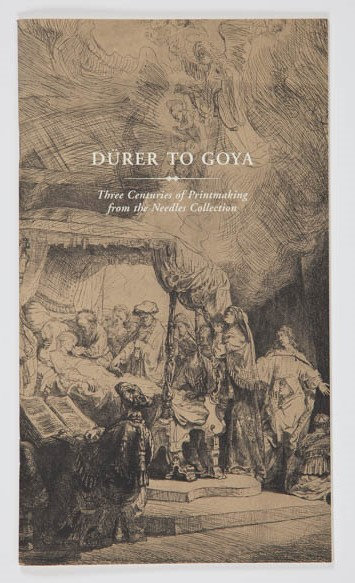 Dürer to Goya: Three Centuries of Printmaking from the Needles Collection