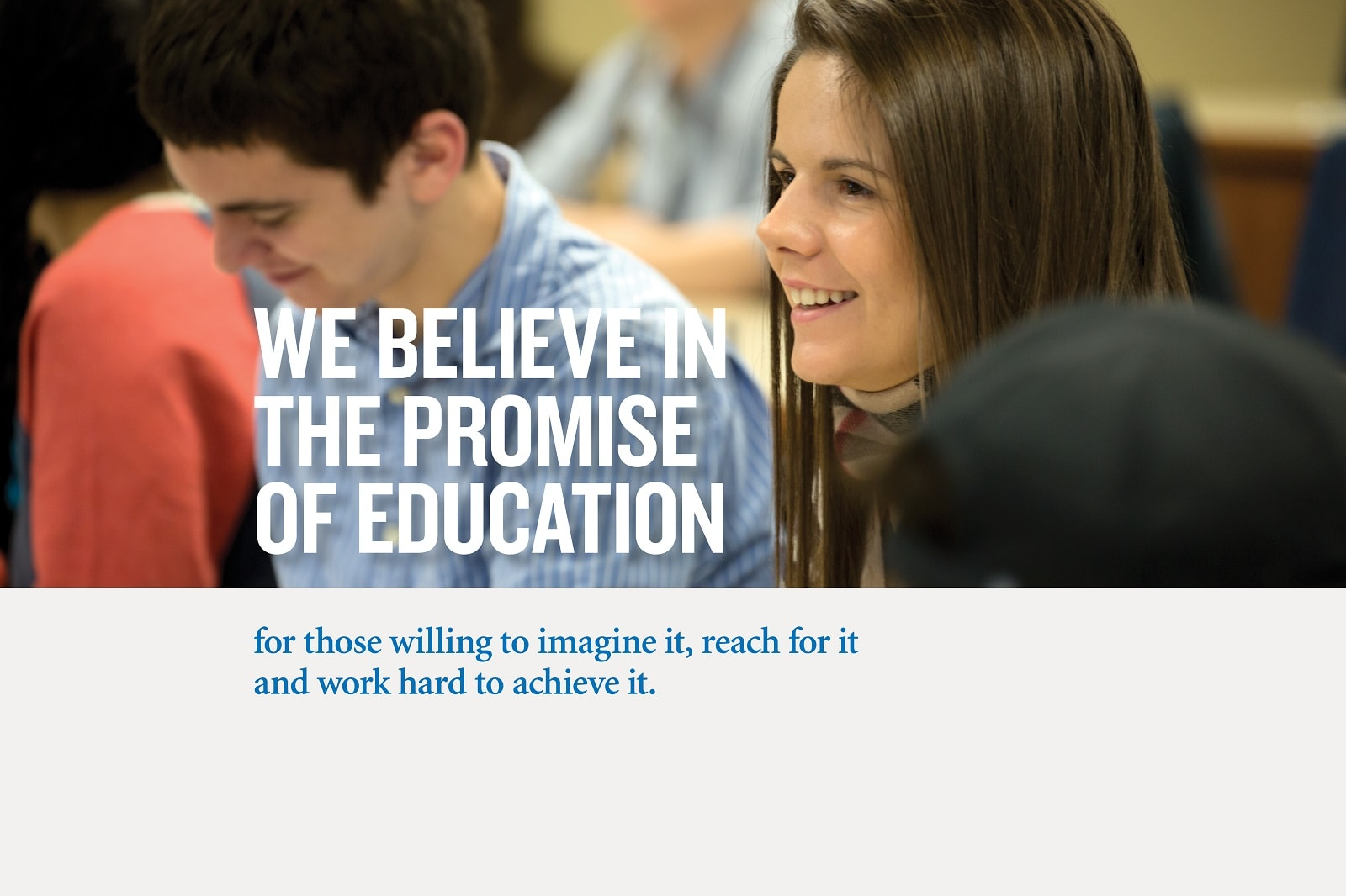 We believe in the promise of education.