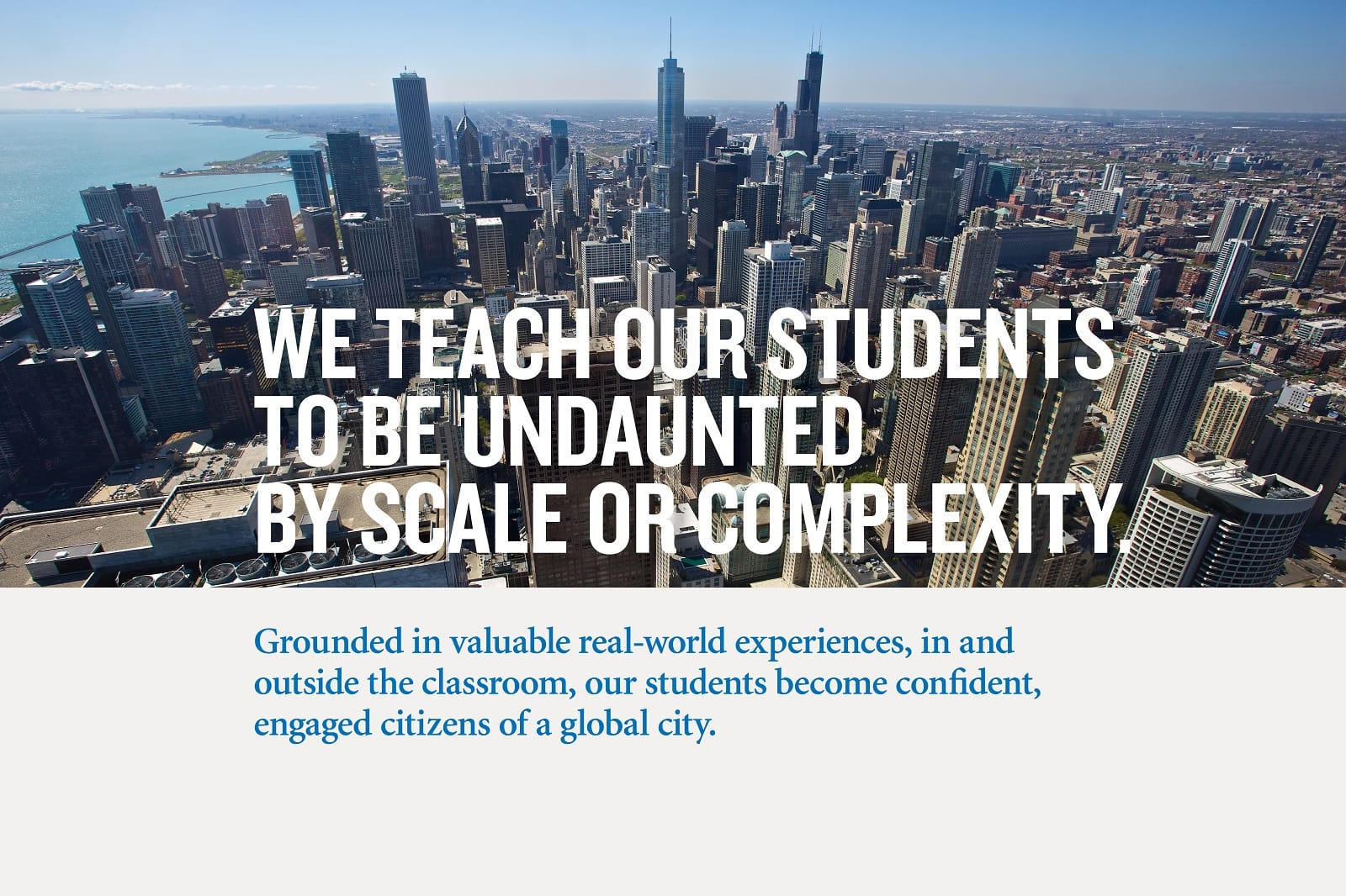 We teach our students to be undaunted by scale or complexity.