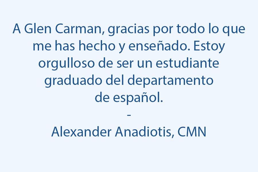 Para Glen Carman, gracias por todo lo que me has hecho y ensenado. Estoy orgulloso de ser un estudiante graduado del departamento del espanol.