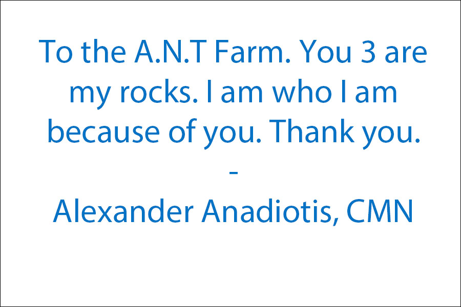 To the A.N.T Farm. You 3 are my rocks. I am who I am because of you. Thank you <3