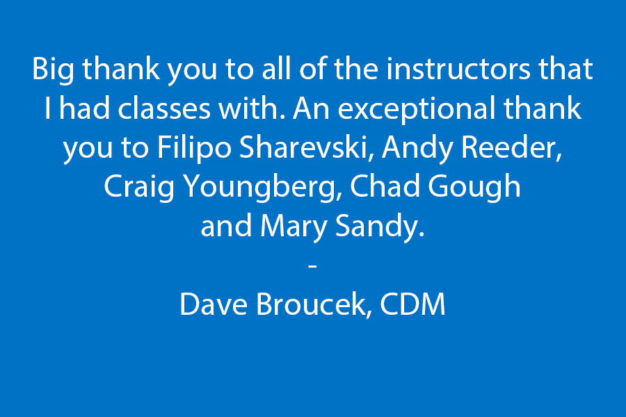 Big thank you to all of the instructors that I had classes with.  Exceptional thank you to  Filipo Sharevski, Andy Reeder, Craig Youngberg, Chad Gough, and Mary Sandy.