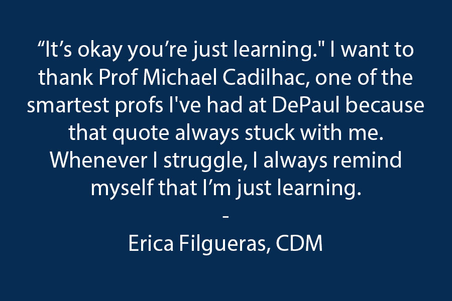 """""""It's okay you're just learning"""".  I wanted to thank Prof Michael Cadilhac, one of the smartest profs I've had at DePaul because that quote always stuck with me. Whenever I struggle, I always remind myself that I'm just learning."""