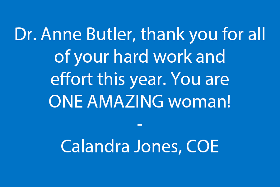 Dr. Anne Butler, thank you for all of your hard work & effort this year. You are ONE AMAZING woman!