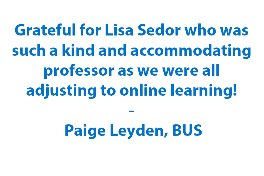 Grateful for Lisa Sedor who was such a kind and accommodating professor as we were all adjusting to online learning!