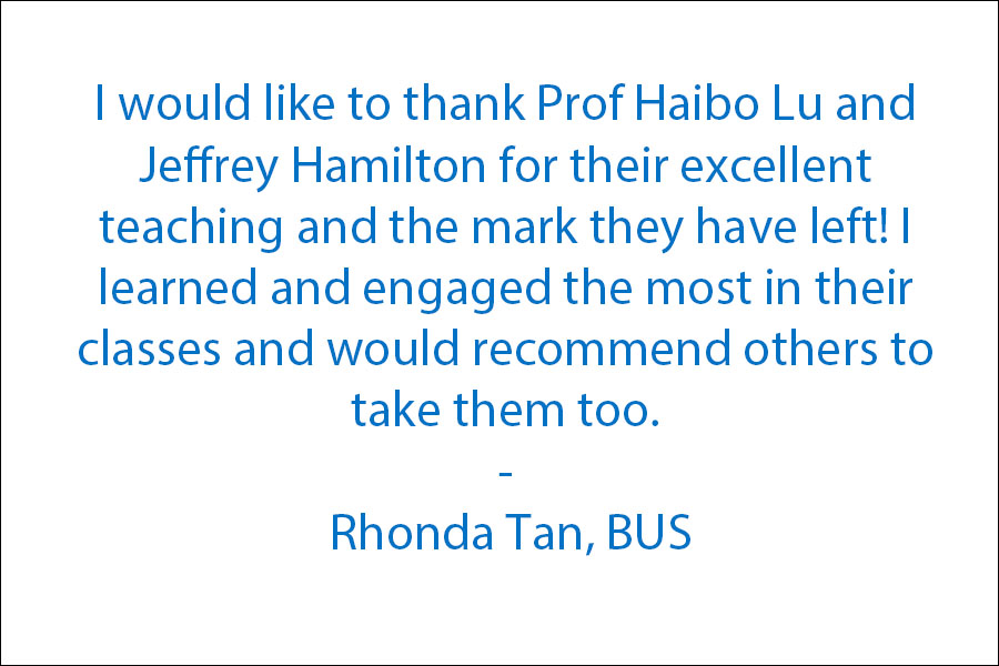 I would like to thank Prof Haibo Lu and Jeffrey Hamilton for their excellent teaching and the mark they have left! I learned and engaged the most in their classes and would recommend others to take them too.