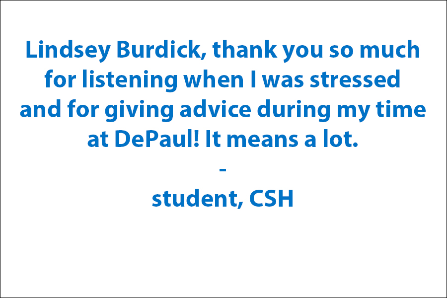 Thank you so much for listening when I was stressed and for giving advice during my time at DePaul! It means a lot