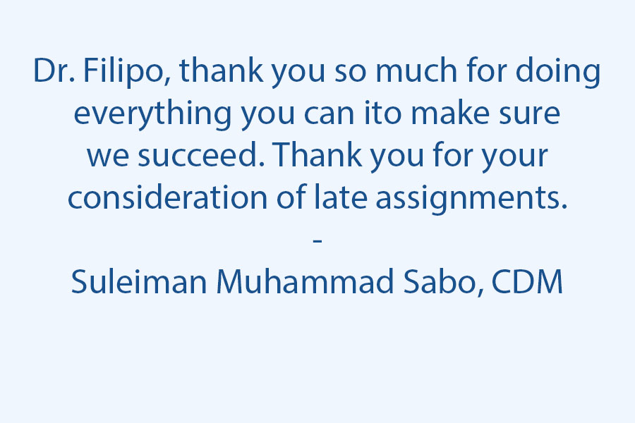 Dr. Filipo, Thank you so much for doing everything you can in your power to make sure we succeed. Thank you for your consideration of lateassignments.