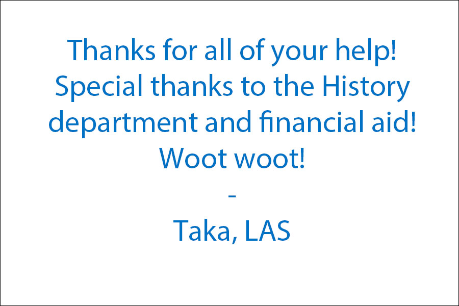 Thanks for all of your help! Special thanks to the History department and financial aid! woot woot!